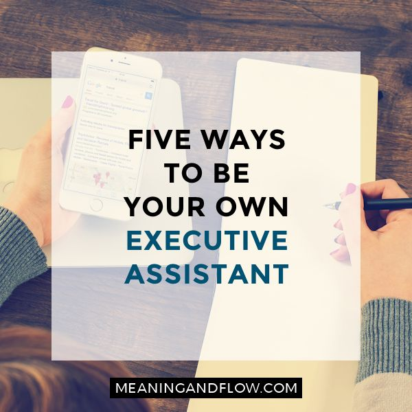 """Five ways to be your own executive assistant 