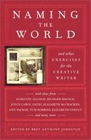 naming the world and other exercises for the creative writers edited by Bret Anthony Johnston
