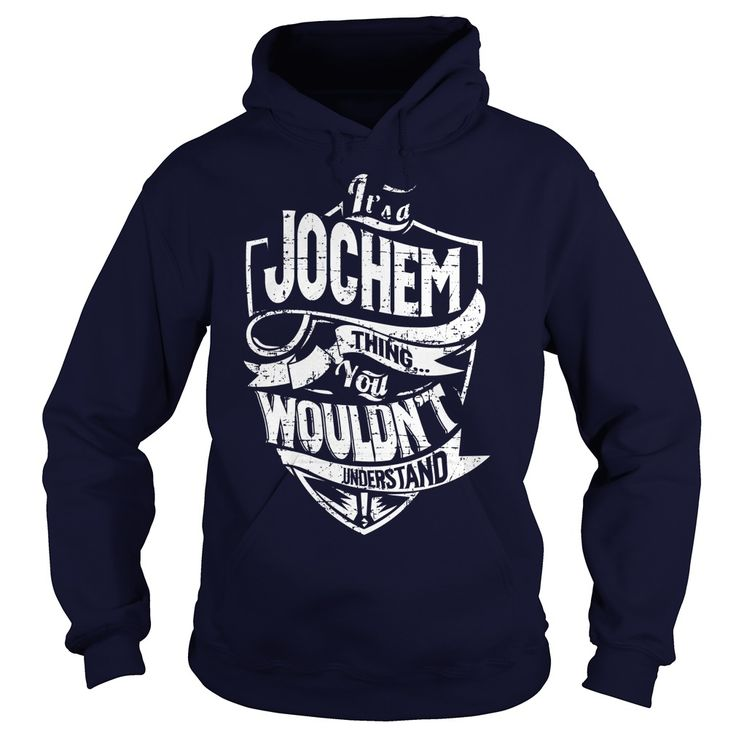 Its a JOCHEM ٩(^‿^)۶ Thing, You Wouldnt Understand!JOCHEM, are you tired of having to explain yourself? With these T-Shirts, you no longer have to. There are things that only JOCHEM can understand. Grab yours TODAY! If its not for you, you can search your name or your friends name.JOCHEM,thing