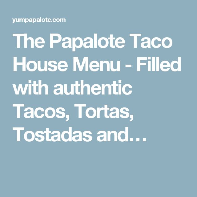 The Papalote Taco House Menu - Filled with authentic Tacos, Tortas, Tostadas and…