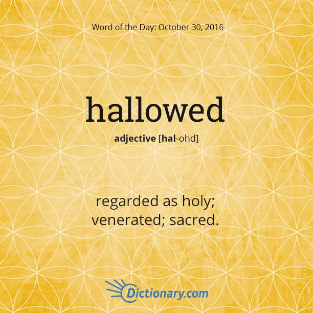 Today's Word of the Day is hallowed. Learn its definition, pronunciation, etymology and more. Join over 19 million fans who boost their vocabulary every day.