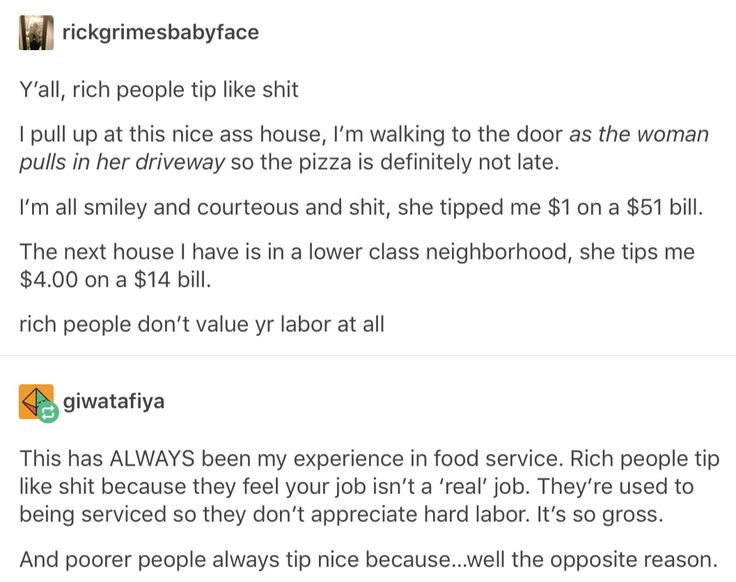 Us lower class know what it's like to serve other people for a living and we know the struggle. Privileged people just don't understand because they've been served their whole life.