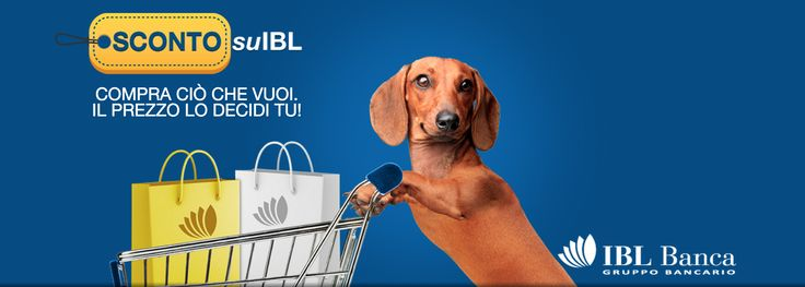 Compra ciò che vuoi. Il prezzo lo scegli tu! http://scontosuibl.iblbanca.it/