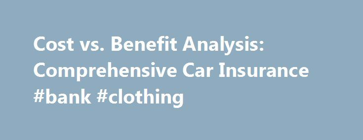 Cost vs. Benefit Analysis: Comprehensive Car Insurance #bank #clothing http://insurances.nef2.com/cost-vs-benefit-analysis-comprehensive-car-insurance-bank-clothing/  #comprehensive auto insurance # Cost vs. Benefit Analysis: Comprehensive Car Insurance While comprehensive car insurance is the Rolls-Royce of auto insurance, that doesn't necessarily mean it's the right choice for every driver. On the contrary, it is important that you weigh the peace of mind that carrying comprehensive…