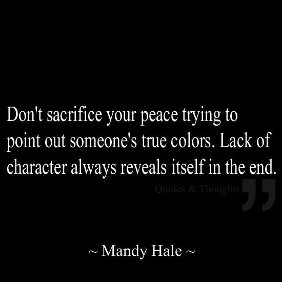 Lack of character always reveals itself in the end.. Great quote! So true!