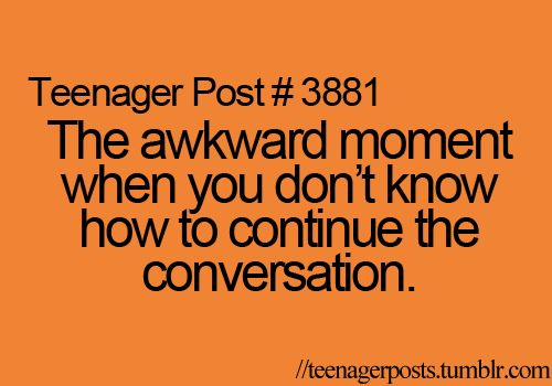 That's when I start saying random things and make an idiot out of myself. o_O