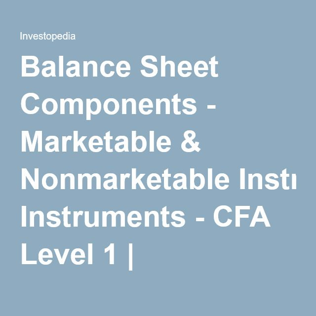 Balance Sheet Components - Marketable & Nonmarketable Instruments - CFA Level 1 | Investopedia