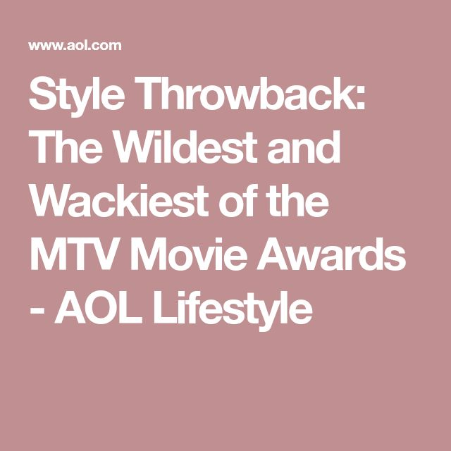 Style Throwback: The Wildest and Wackiest of the MTV Movie Awards - AOL Lifestyle