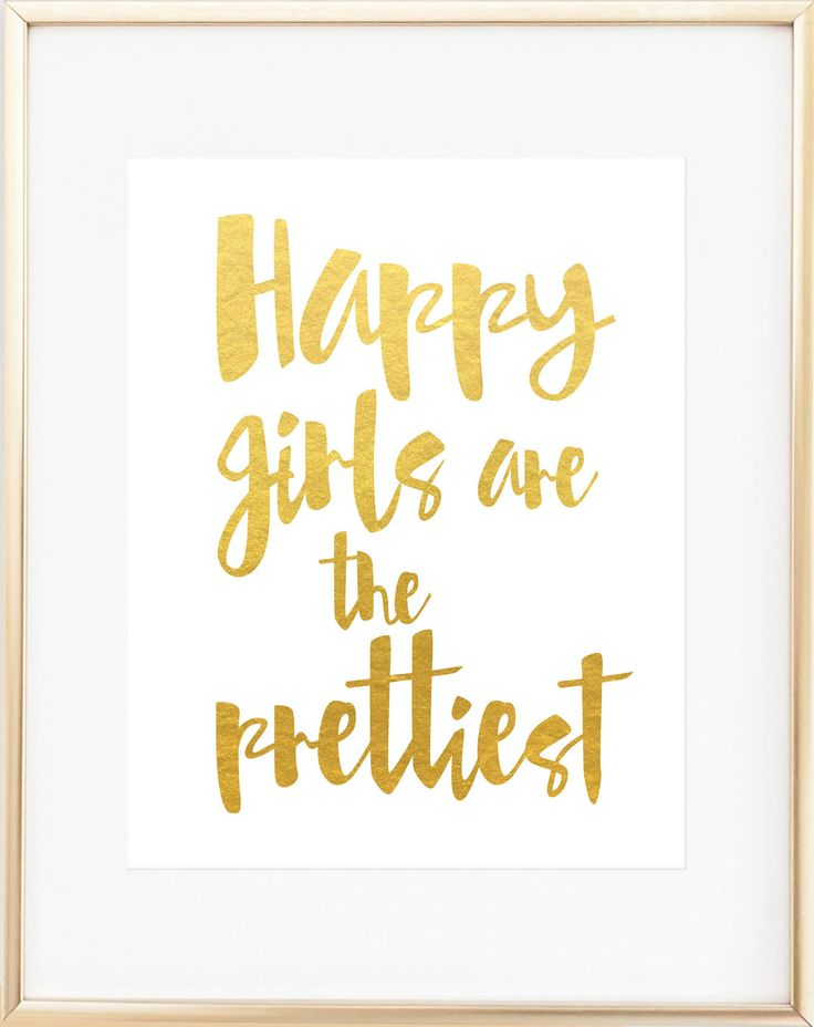 Happy girls are the prettiest. Perfect for dressing room decor! Created with shiny reflective gold foil on a white satin 80 lb. cardstock. Click here to purchase frame.