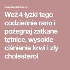 Weź 4 łyżki tego codziennie rano i pożegnaj zatkane tętnice, wysokie ciśnienie krwi i zły cholesterol