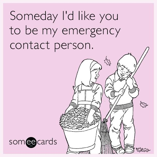Valentines Day Ecard Of The Day Someday Id Like You To Be My Emergency Contact Person Another Valetines Day Sign Of True Love