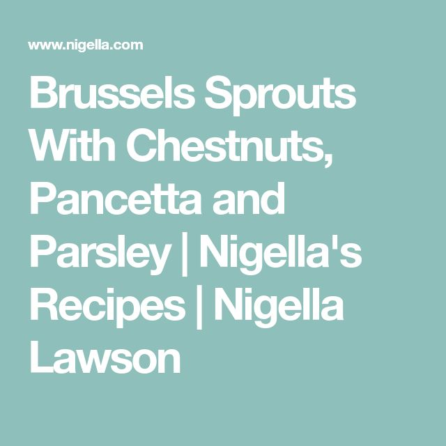 Brussels Sprouts With Chestnuts, Pancetta and Parsley | Nigella's Recipes | Nigella Lawson