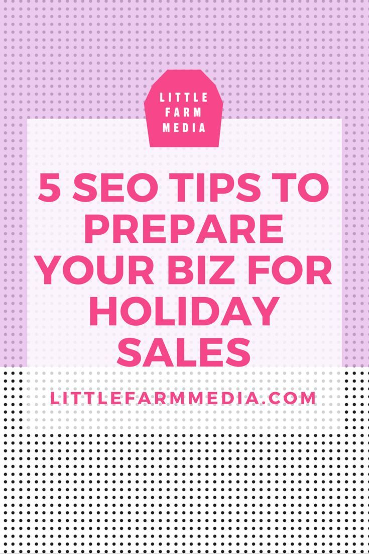 5 SEO Tips To Prepare Your Online Shop For Holiday Sales — written by Miss Malaprop for Little Farm Media