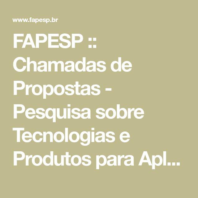 FAPESP :: Chamadas de Propostas - Pesquisa sobre Tecnologias e Produtos para Aplicações em Cidades Inteligentes-Cidades Sustentáveis