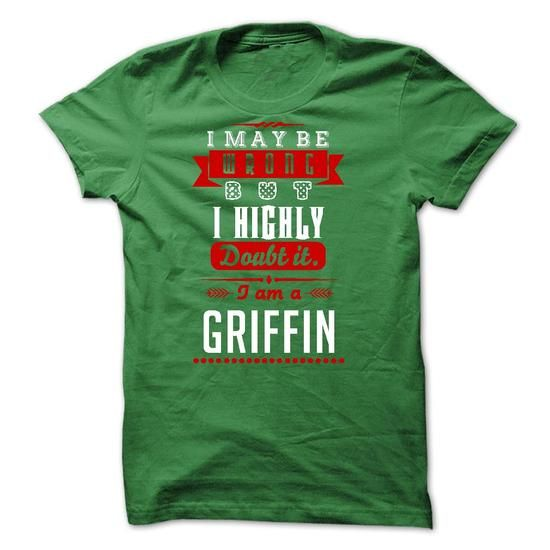 GRIFFIN - I May Be Wrong But I highly i am GRIFFIN one  - #tee ball #boho tee. BUY TODAY AND SAVE => https://www.sunfrog.com/Zombies/GRIFFIN--I-May-Be-Wrong-But-I-highly-i-am-GRIFFIN-one-but-49260245-Guys.html?68278