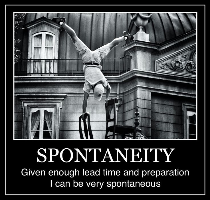 INTJ - Spontaneity. I think I've actually said this before!