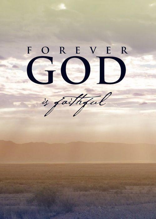 Forever God is faithful quotes god life faith christian forever