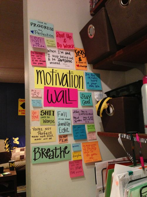 a Motivation Wall!   Or, if you don't have room for a wall, try writing something positive on a sticky note and sticking it on your bathroom mirror so it's the first thing you see when you wake up!