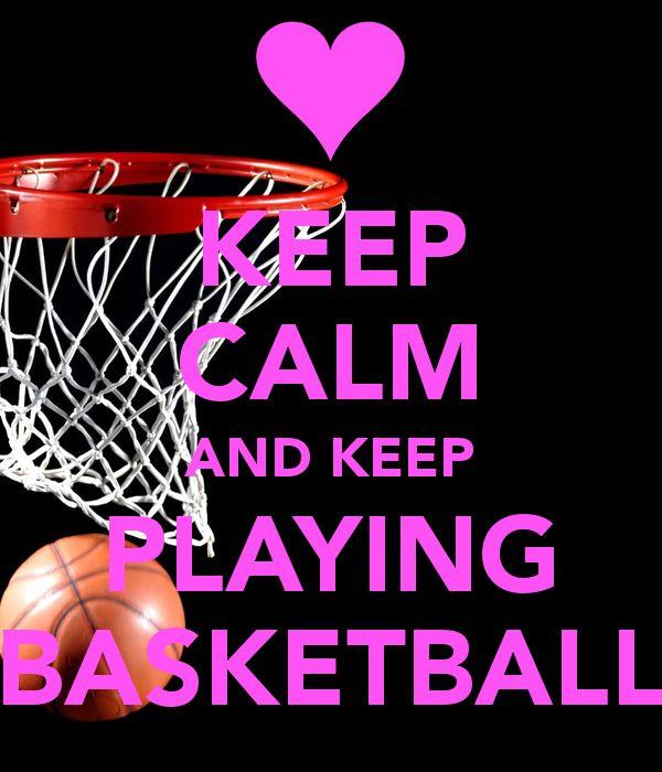 KEEP CALM AND KEEP PLAYING BASKETBALL