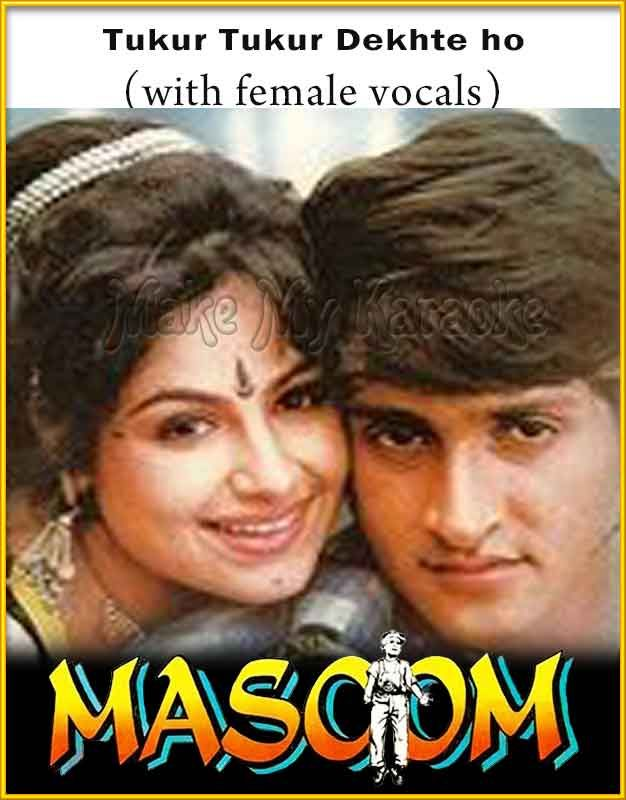 https://makemykaraoke.com/tukur-tukur-dekhte-ho-with-female-vocals-masoom-video.html  Song Name : Tukur Tukur Dekhte ho (With Female Vocals)    Movie/Album : Masoom    Singer(s) : Kumar Sanu, Poornima   Year Of Release : 1996   Music Director : Anand Raj Anand   Cast In Movie...