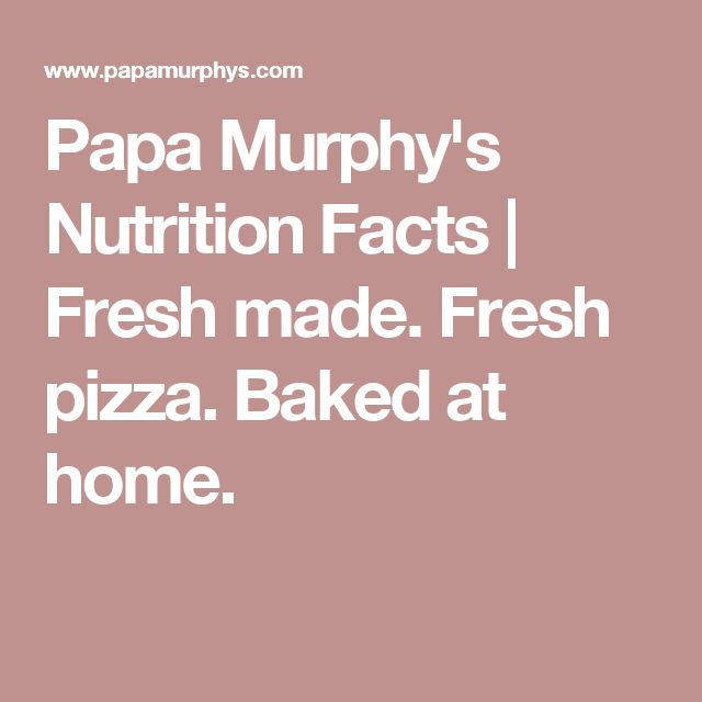 Papa Murphy's Nutrition Facts | Fresh made. Fresh pizza. Baked at home.