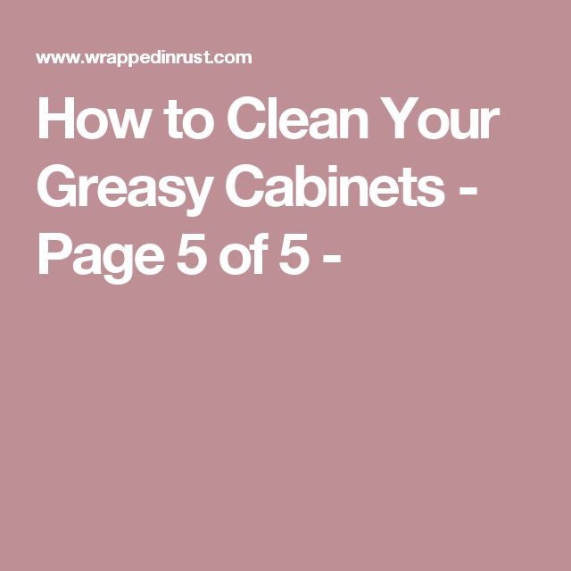 1000 ideas about clean cabinets on pinterest cleaning cabinets cleaning kitchen cabinets and - Best way to clean greasy cabinets ...