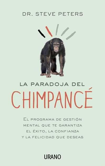 La paradoja del chimpancé // Steve Peters // CRECIMIENTO PERSONAL  (Ediciones Urano) http://mundourano.com/index.php?id=1002