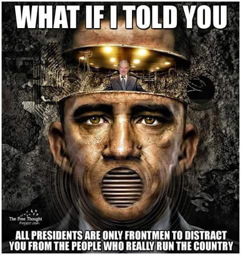 Your president is a puppet - Illuminati satanic bloodlines (extremely riches & so powerful) rule the whole world. Wake Up sheeples! They will slave us!