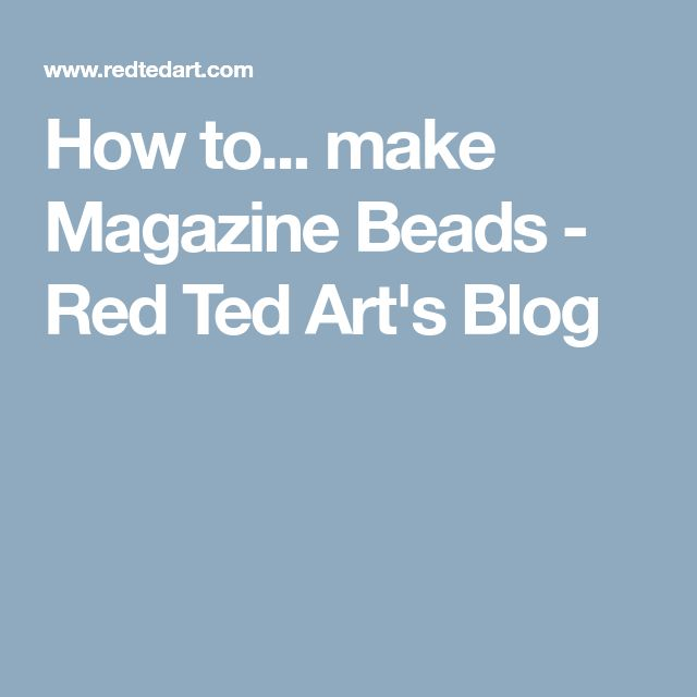 How to... make Magazine Beads - Red Ted Art's Blog
