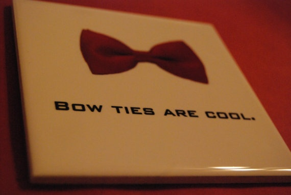Doctor Who  Bow Ties are Cool Coaster/Tile by piperandrory on Etsy, $10.00: Nerd, Bows Ties, I M, Bow Ties, Doctors Who, Bowties, Love Me