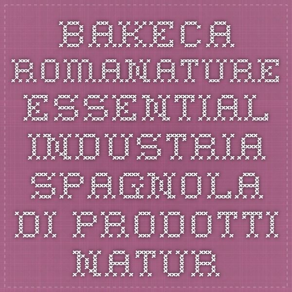 Bakeca RomaNature Essential.Industria Spagnola di prodotti naturali.I prodotti sono a norme Cee.Prezzi Scontatissimi,i più bassi del mercato ma di altissima qualità.Info Email: bioline0@gmail.com
