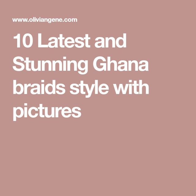 10 Latest and Stunning Ghana braids style with pictures