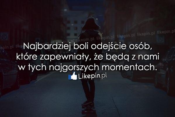 Najbardziej boli odejście osób, które…  www.Likepin.pl