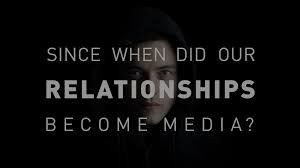 Since when did our relationships become media?