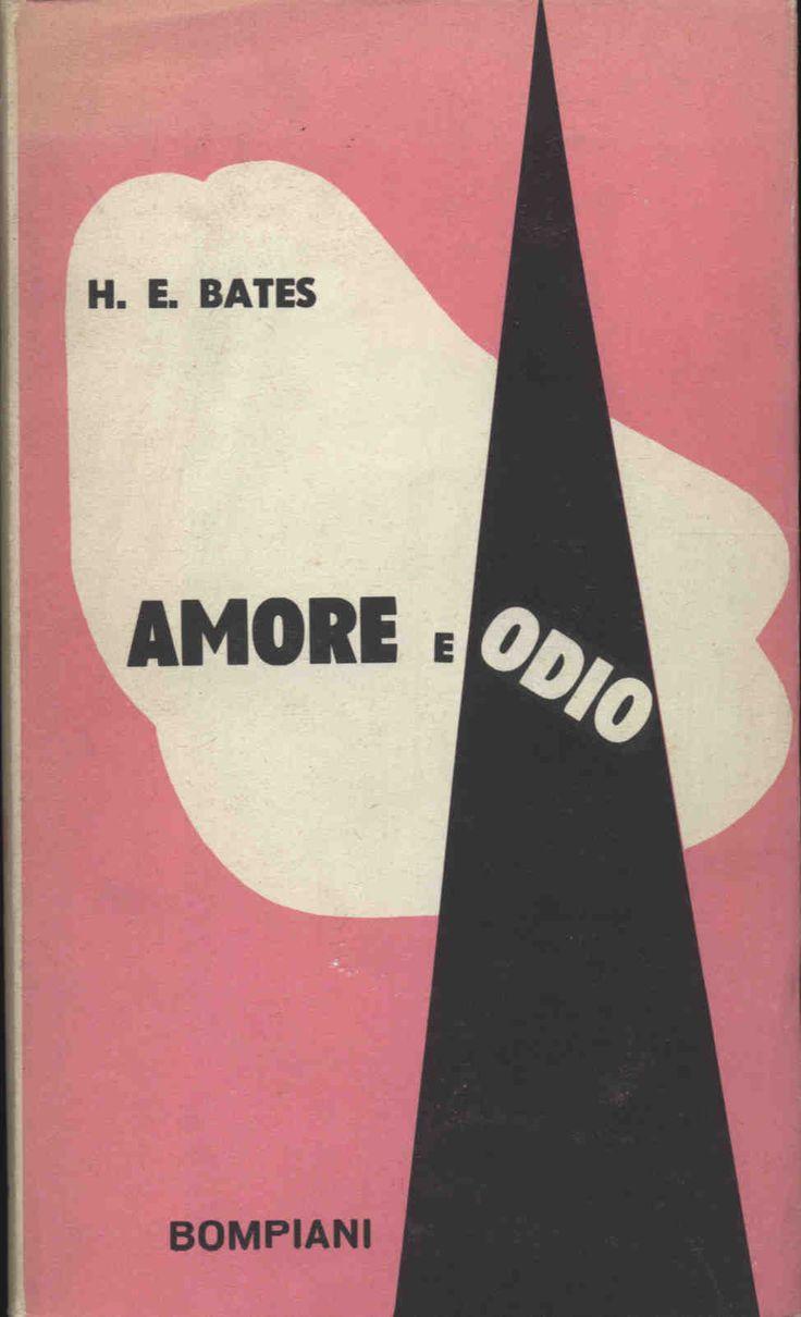 H. E. Bates Amore e odio  1958 traduzione Paola Pavolini, sovracoperta di Bruno Munari, 16mo 258pp - Hardcover con sovracoperta