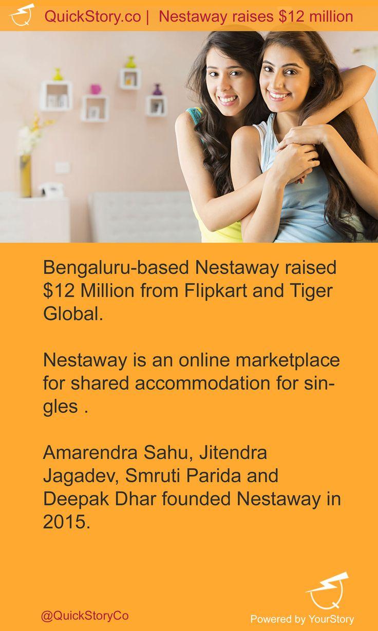 In July 2015, Nestaway raised $12 Million from Flipkart and Tiger Global.
