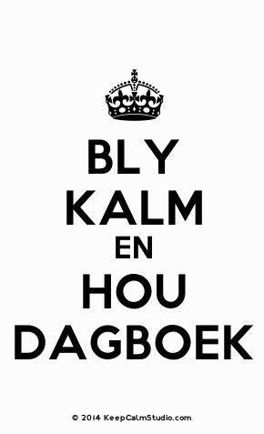 'Bly Kalm En Hou Dagboek' made on Keep Calm Studio: Create your own custom 'Bly Kalm En Hou Dagboek' posters » Keep Calm Studio