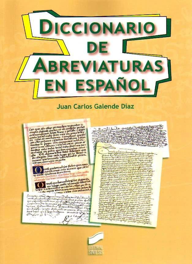 Diccionario de abreviaturas en español / Juan Carlos Galende Díaz.-- Madrid : Síntesis, D.L. 2014.