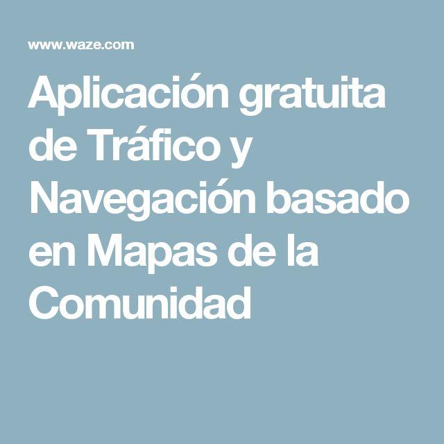 Aplicación gratuita de Tráfico y Navegación basado en Mapas de la Comunidad