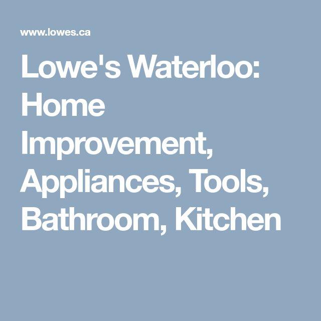 Lowe's Waterloo: Home Improvement, Appliances, Tools, Bathroom, Kitchen