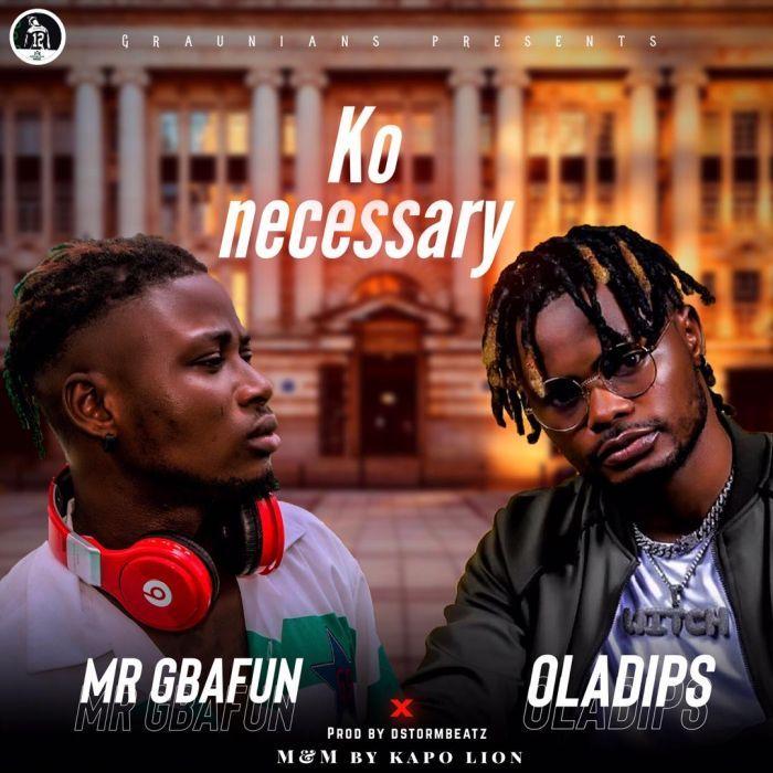 Mr Gbafun X Oladips Ko Necessary In 2020 Latest Song Lyrics Singer Latest Music