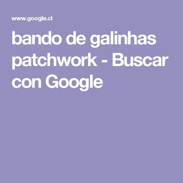bando de galinhas patchwork - Buscar con Google