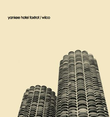 Wilco - Yankee Hotel FoxtrotFave Album, Favorite Cds, Hotels Foxtrot, Chicago Buildings, Chicago Wilco, Fantastic Album, Yankee Hotel Foxtrot, Favorite Album, Yankees Hotels