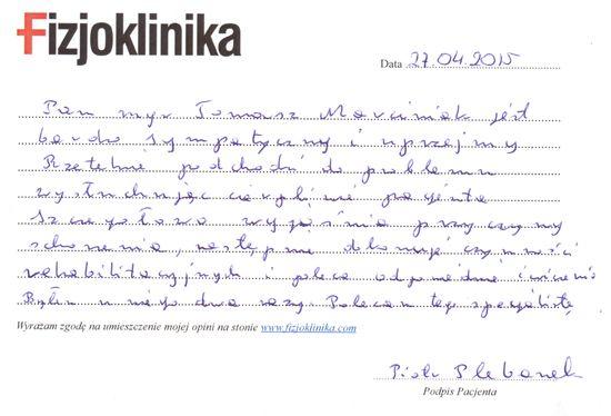 Mieczysław  Jestem bardzo zadowolony z efektów terapii wykonywanej przez mgr. Macieja Brożyńskiego. Miałem problem z kolanem – ból przy normalnym chodzeniu. Po trzech sesjach ból całkowicie ustąpił. Minęło trzy miesiące od zakończenia terapii i efekt jest trwały. Obecnie przechodzę terapię po złamaniu łokcia. Zgłosiłem się znów do pana Brożyńskiego bo byłem bardzo zadowolony z jego działania…