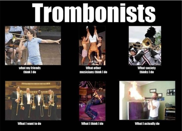Tis funny because I play trombone for jazz.