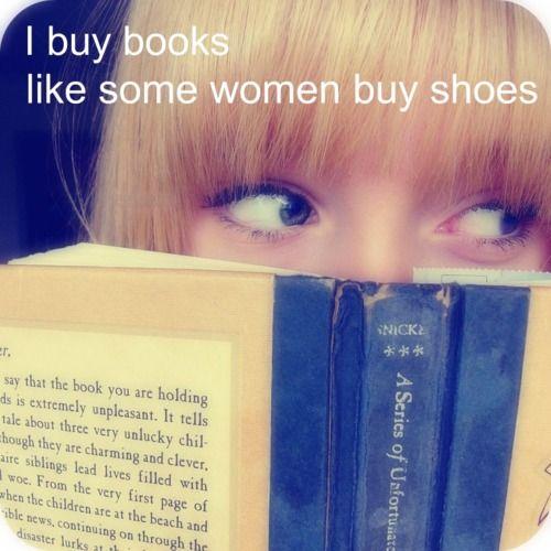 I buy books like some women buy shoes.