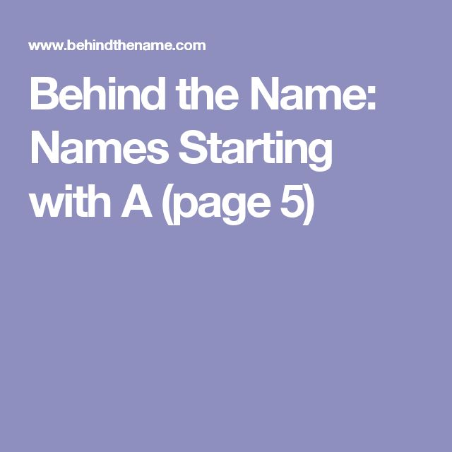 Behind the Name: Names Starting with A (page 5)