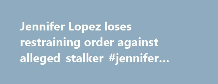 Jennifer Lopez loses restraining order against alleged stalker #jennifer #lopez #insurance http://australia.nef2.com/jennifer-lopez-loses-restraining-order-against-alleged-stalker-jennifer-lopez-insurance/  # Jennifer Lopez no longer has a restraining order against a man who s allegedly been stalking her for years, and her own security team is reportedly to blame. Lopez, 47, obtained a temporary restraining order against Tim McLanahan in early January after he d been arrested for visiting…