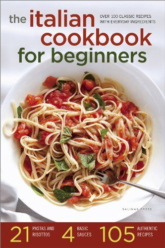 The Italian Cookbook for Beginners: Over 100 Classic Recipes with Everyday Ingredients - Kindle edition by Salinas Press. Cookbooks, Food & Wine Kindle eBooks @ Amazon.com.