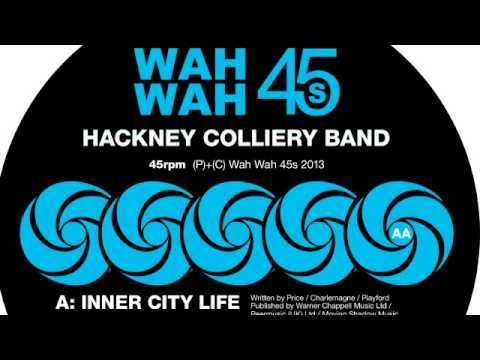 "Hackney Colliery Band - Inner City Life (7"" Edit) [Wah Wah 45s] - YouTube"